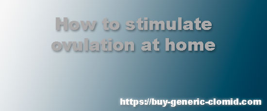 How to stimulate ovulation at home